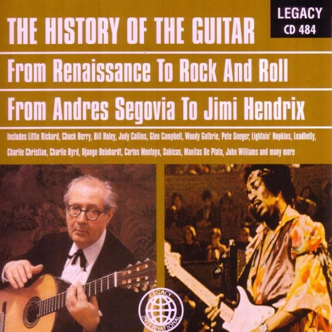 The History Of The Guitar - From Renaissance To Rock And Roll, From Andres Segovia To Jimi Hendrix