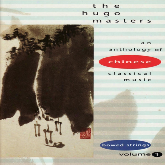The Hugo Masters, An Anthology Of Chinese Classical Music: Vol. 4: Bowed Strings