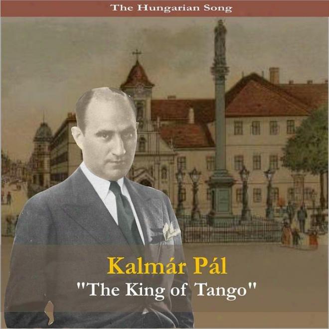 """the Hungarian Song / Kalmar Pal - """"the King Of Tango"""" Recordings 1941 - 1939"""