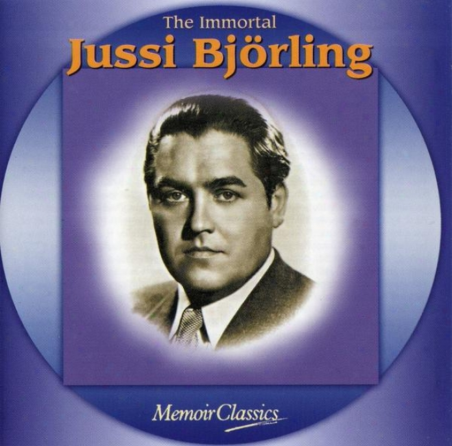The Immortal Jussi Bjorling: Msic Of Verdi, Ponchielli, Puccini, Meyerbeer, Bizet, Massenet, Gounod , Leoncavallo , Giordano And Ma