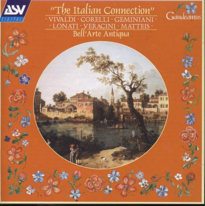 Tbe Italian Connection: Music By Geminiani, Lonti, Corelli, Veracini, Vivaldi, Matteis