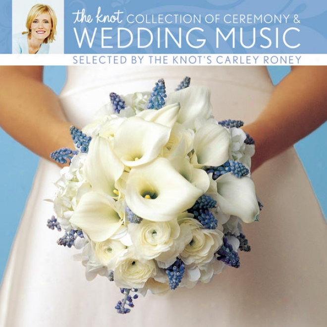 The Knot Collection Of Ceremony & Marriage Melody Selected By The Knot's Carley Roney