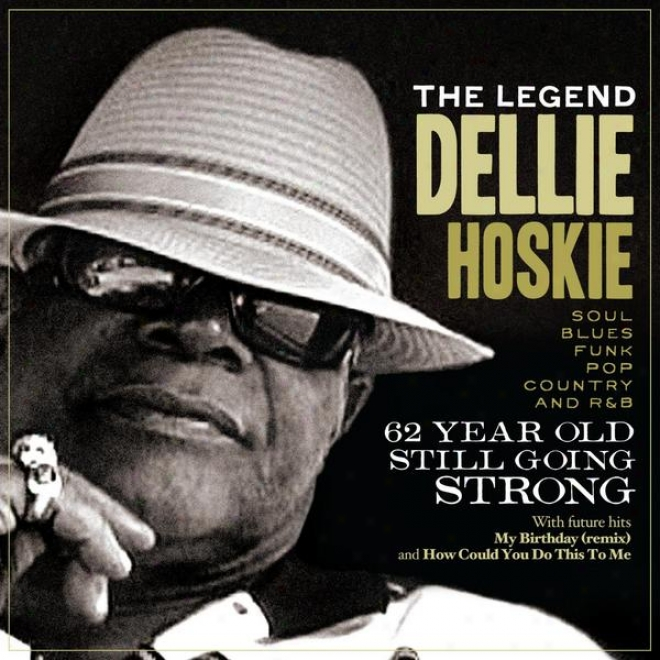 The Legend Delllie Hoskie 62 Year Old Still Going Strong, Soul/funk/blues/r/b Andd Country