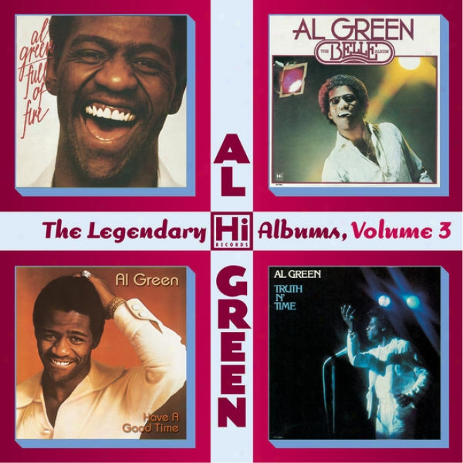 The Legendary Hi Records Albums, Volume 3: Full Of Fire + Have A Good Time + The Belle Album + Truth N� Time