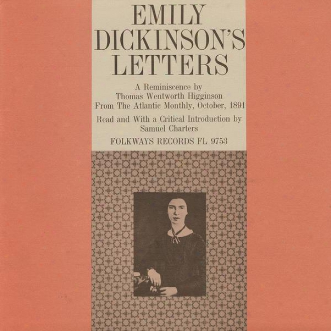 """""""the Letters Of Emily Dickinson: A Reminiscence By Thomas Wentworth Higginson From """"""""the Atlantic Monthly"""""""" October 1891"""""""