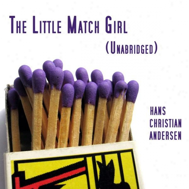 The Little Match Girl (also Known As The Little Match Seller), Unabridged, By Hans Christian Andersen