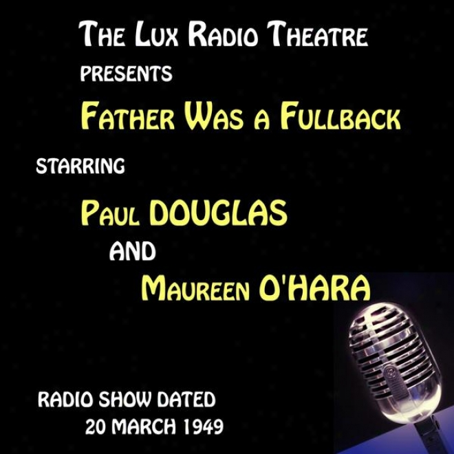 The Lux Radio Theatre, Father Was A Fullback Starring Paul Douglas And Maureen O'hara