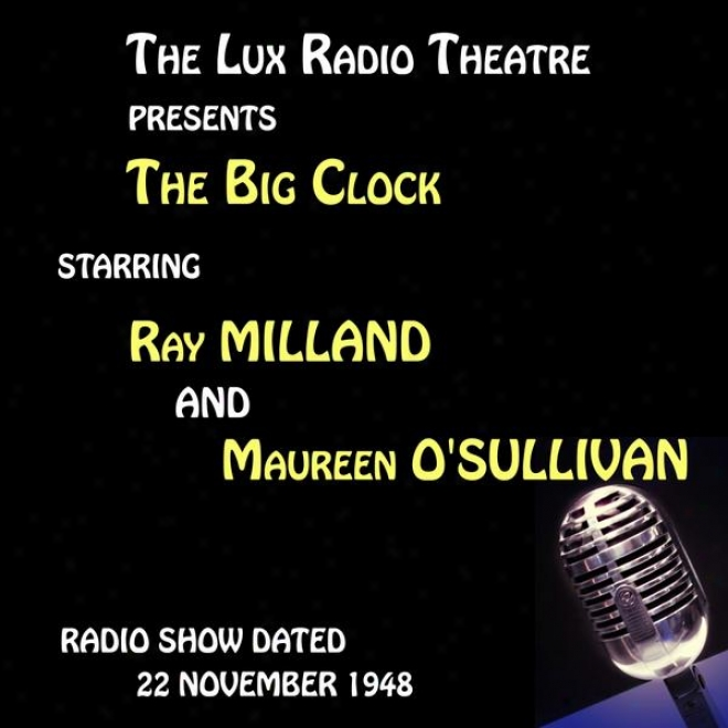 The Lux Radio Theatre, The Big Clock Starring Ray Milland And Maureen O'sullivan