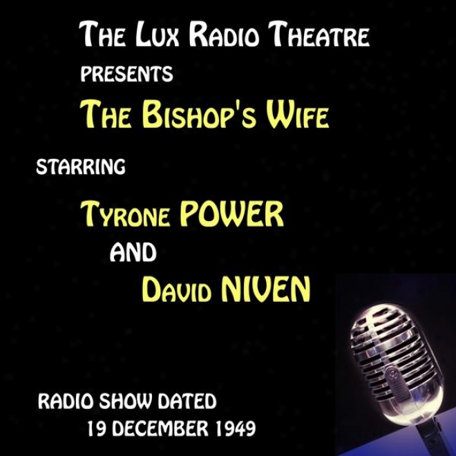 The Lux Radio Theatre, The Bishop's Wife Staring Tyrone Power And David Niveh