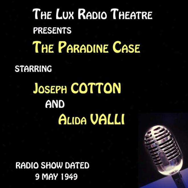 The Lux Radio Theatre, The Paradine Case Starring Joseph Cotton, Alida Valli And Louis Jourdan