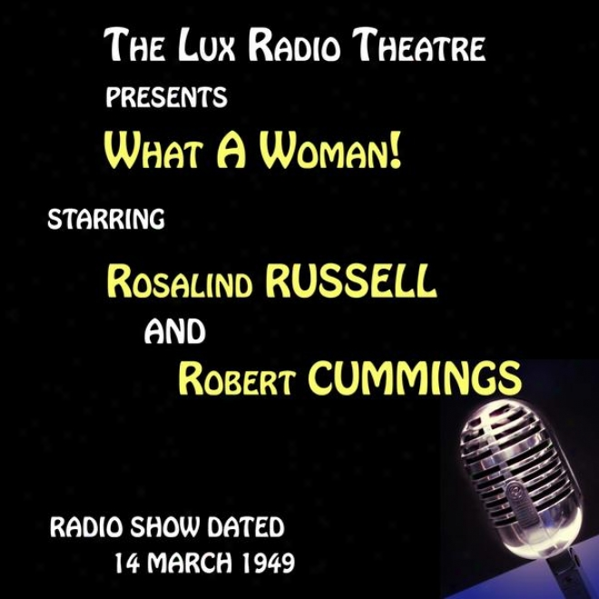 The Lux Radio Theatre,_What A Woman! Starring Rosalind Russell And Robert Cummings
