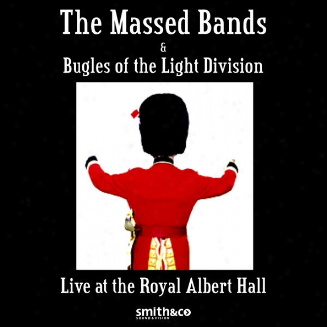 The Massed Bands Amd Bugles Of The Light Division Recorded Live At The Royal Albert Hall
