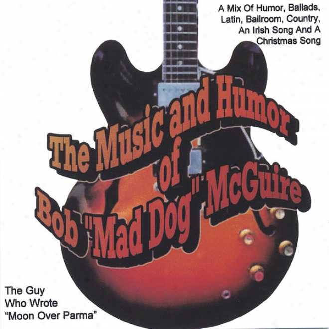 """the Music And Humor Of Bob""""mad Dog"""" Mcguire( The Guy Who Wrote Moon Over Parma)"""