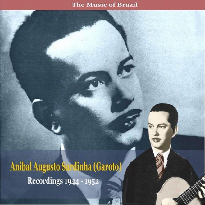 The Music Of Brazil /  Anibal Augusto Sardinha (garoto)  / Recordings 1944 - 1952
