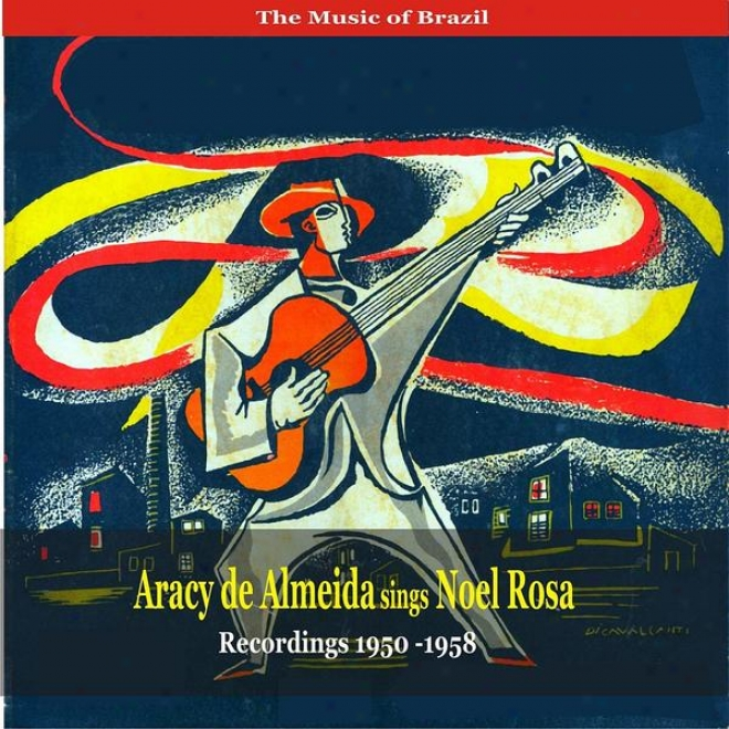 The Music Of Brazil / Aracy De Almeida Sings Noel Roaa / Recordings 1950-1958