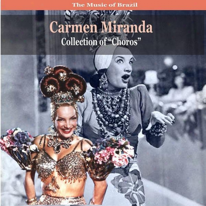 The Music Of Brazil / Carmen Miranda Collection Of 'choros' / Recordings 1930 - 1940