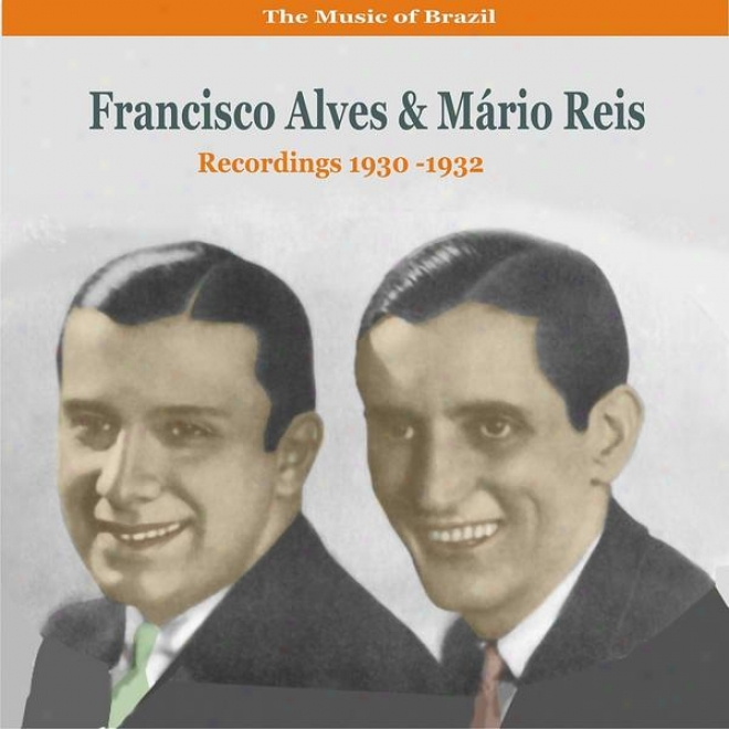 The Melody Of Brazil  /  Duets Of Francisco Alves & Mã¢rio Reis /  Recordings 1930-1932