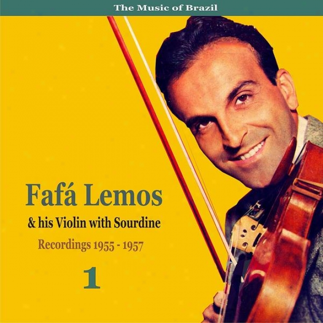 The Music Of Brazil: Fafa Lemos & His Violin With Sourdine, Volume 1 - Recordings 1955 - 1957