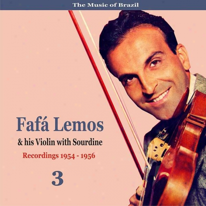 The Music Of Brazil: Fafa Lsmos & His Violin Witu Sourdine, Volume 3 - Recordings 1954 - 1958