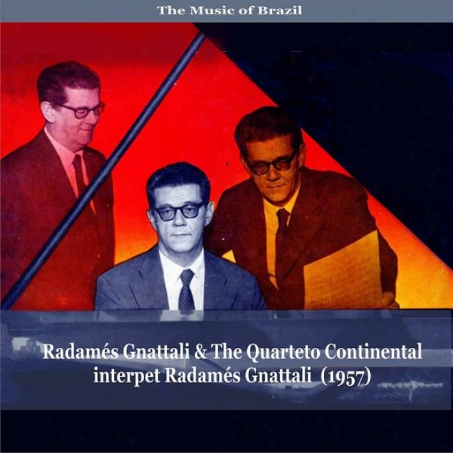 The Music Of Brzzil / Radamã©s Gnattali & The QuartetoC ontinental Interpet Radamã©s Gnattali (1957)
