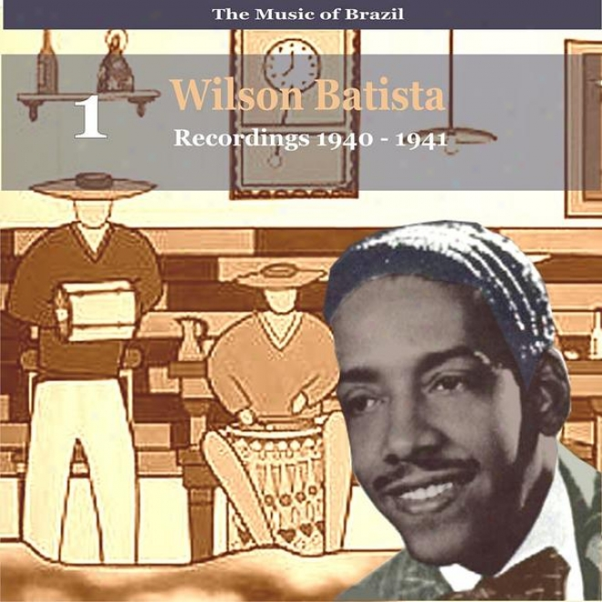The Music Of Brazil / Songs Of  Wilson Batista, Vol. 1 / Recordings 1940 - 1941
