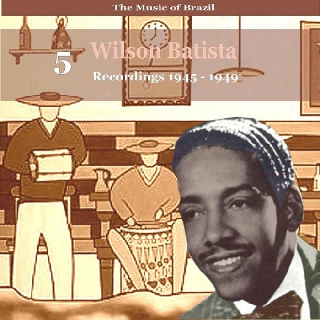 The Music Of Brazil / Songs Of Wilson Batista, Vol. 5 / Recordings 1945 - 1949