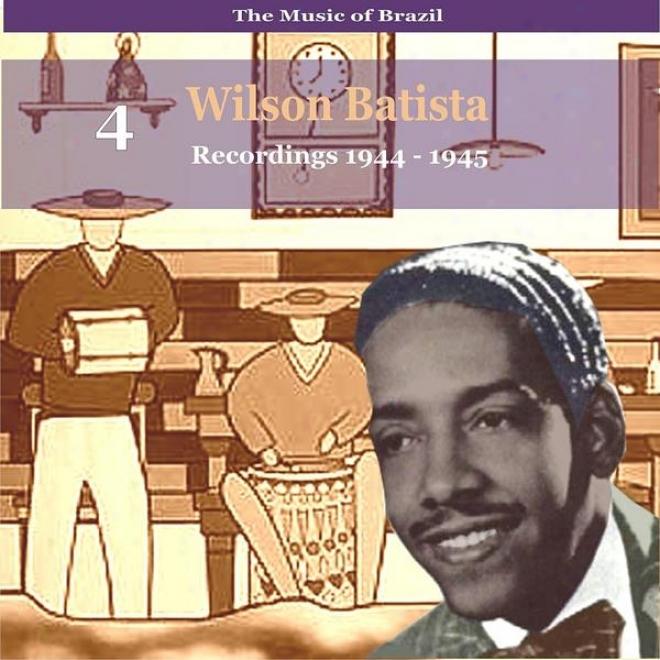 The Music Of Brazil / Songs Of Wilson Batista, Vol. 4 / Recordings 1934 - 1945