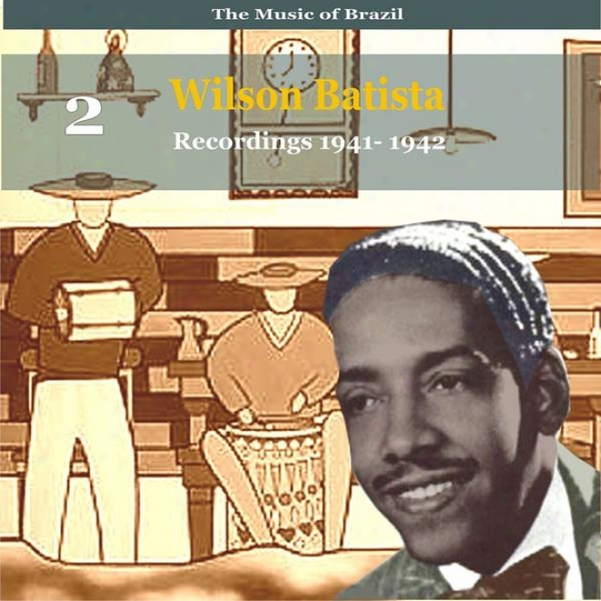 The Melody Of Brazil / Songs Of  Wilson Batista, Vol. 2 / Reocrdings 1941 - 1942