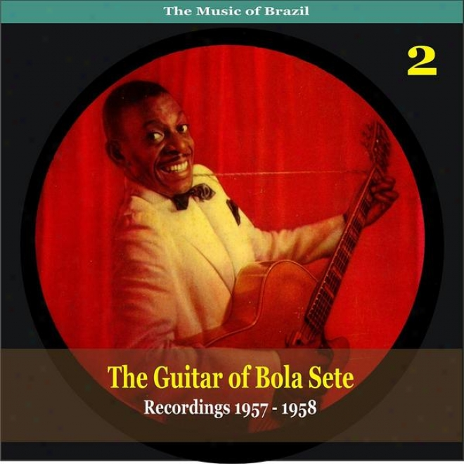 The Music Of Brazil / The Guitar Of Bola Setw Volume 2 / Recordings 1957 - 1958