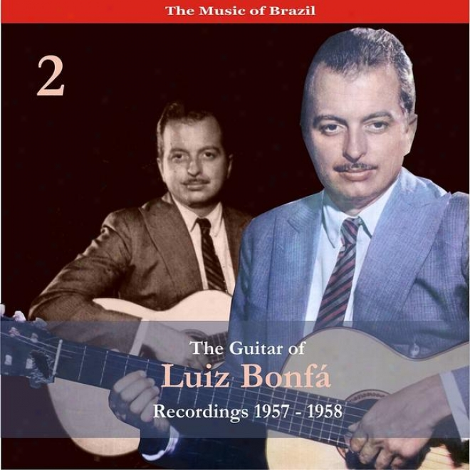 The Melody Of Brazil / The Guitar Of Luiz Bonfã¢, Vol. 2 / Recordings 1957-1958