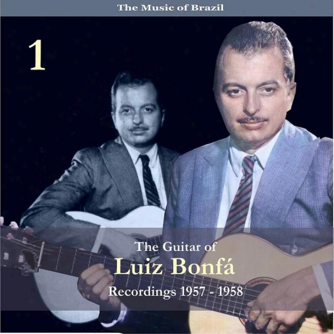 The Music Of Brazil / The Guitar Of Luiz Bonfã¢, Volume 1 / Recrdings 1957 - 1958