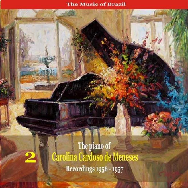 The Music Of Brazil: The Piano Of Carolina Cardosso De Menezes, Volume 2 - Recordings 1956 - 1957