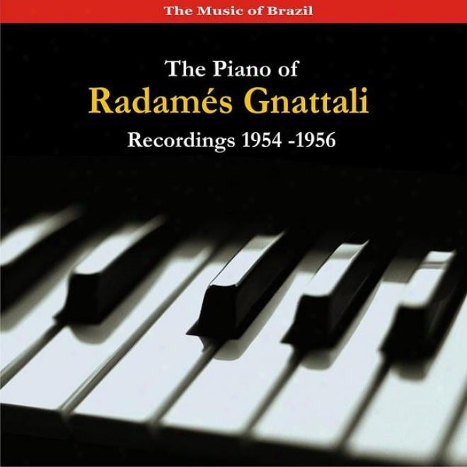 The Music Of Brazil / The iPano Of Radames Gnattali / Recordings 1954 - 1956