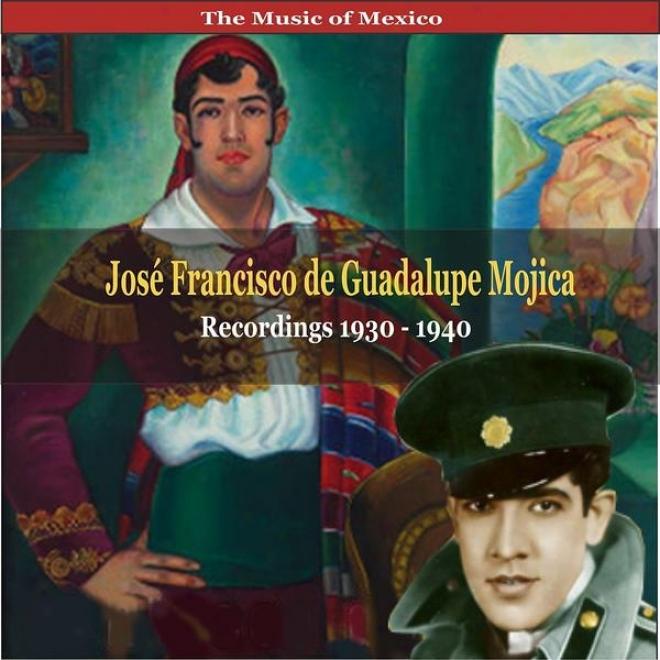 The Music Of  Mexico / Josã© Francisco De Guadalupe Mojica / Recordings 1930 - 1940