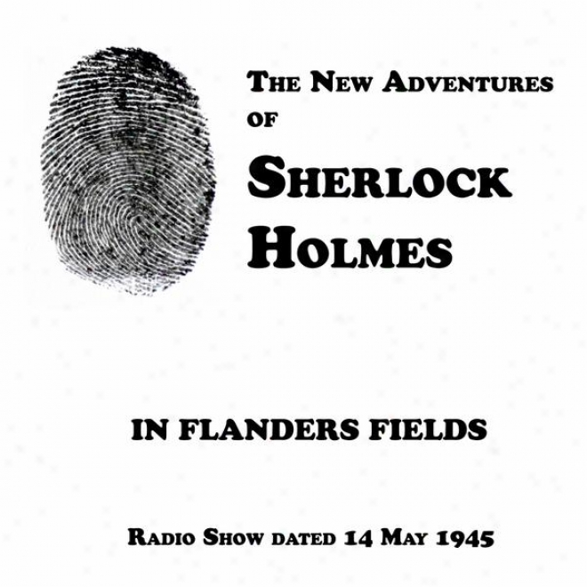 The New Adventures Of Sheelock Holmes, In Flanders Fields, Radio Show Dated 14 May 1945