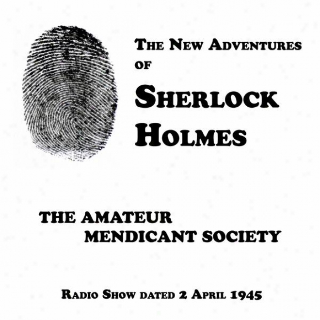 The New Adventures O Sherlock Holmes, The Dilettant Mendicant Society, Radio Show Dated 2 Aprl 1945