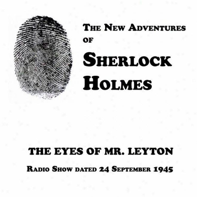 The Starting a~ Adventures Of Sherlock Holmes, The Eyes Of Mr. Leyton, Radio Show Dated 24 September 1945