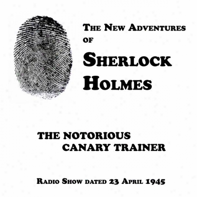 The New Adventures Of Sherlock Holmes, The Notorious Canary Trainer, Radio Show Dated 23 April 1945