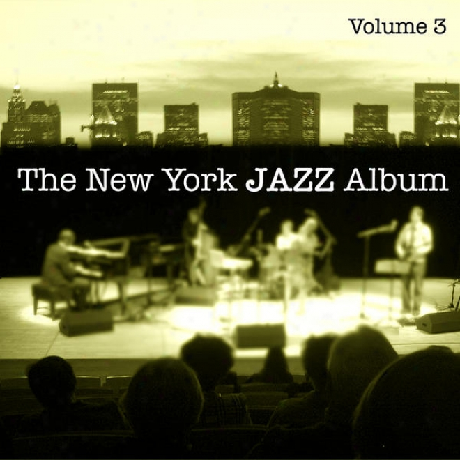 The New York Jazz Album Vol. 3 - Slow Moods, Ballads, Meditation, Relaxation, Easy Listening