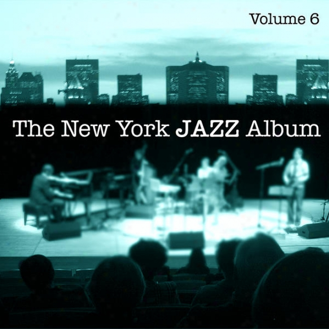The New York Jazz Album Vol. 6 - Third Stream, Avant Garde, Ambient, Tango And 20th Century Classical