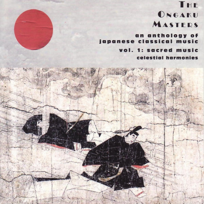 The Ongaku Masters, An Anthology Of Japanese Classical Music, Vol. 1: Sacred Music