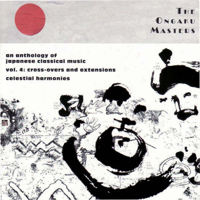 The Ongaku Masters, An Anthology Of Japanese Classical Music, Vol. 4: Cross-overs And Extensions