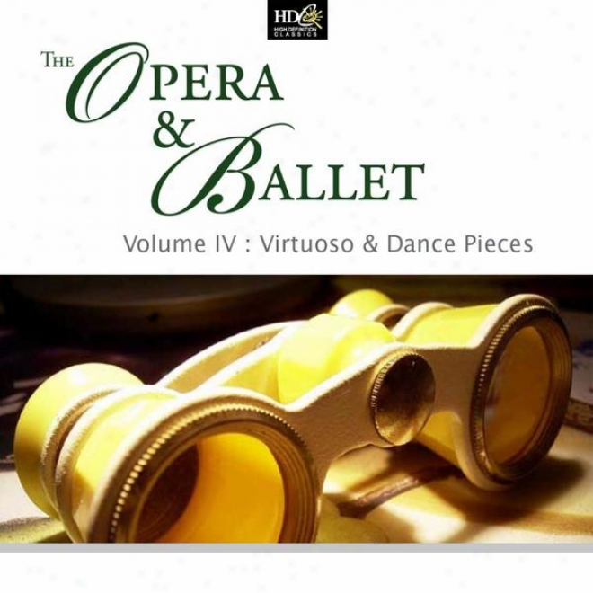 The Opera And Ballet Vol. 4: Virtuoso And Dandle Pieces: Waltzes From Operas And Ballets