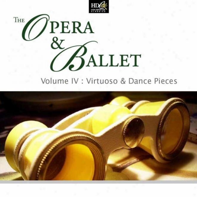 The Opera & Ballet  (volume Iv : Virtuoso & Dance Pieces : Virtuoso Piecss From Opera)