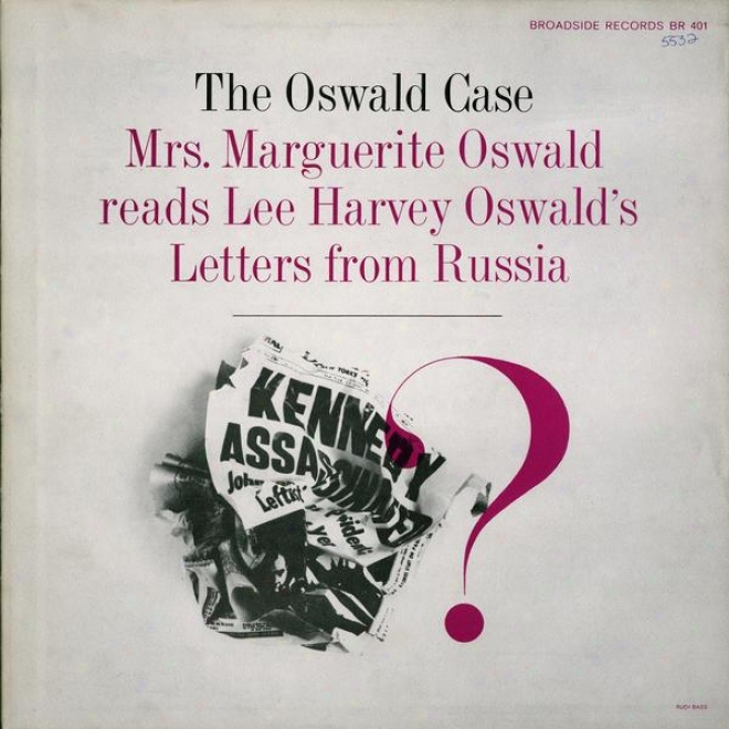 The Oswald Declension-form: Mrs. Marguerite Oswald Reads Lee Harvey Oswald's Letters From Ruxsia