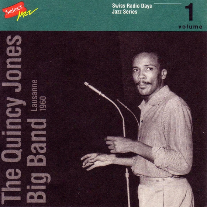 The Quincy Jones Big Band, Lausanne 1960 / Swiss Radio Days, Jazz Series Vol.1