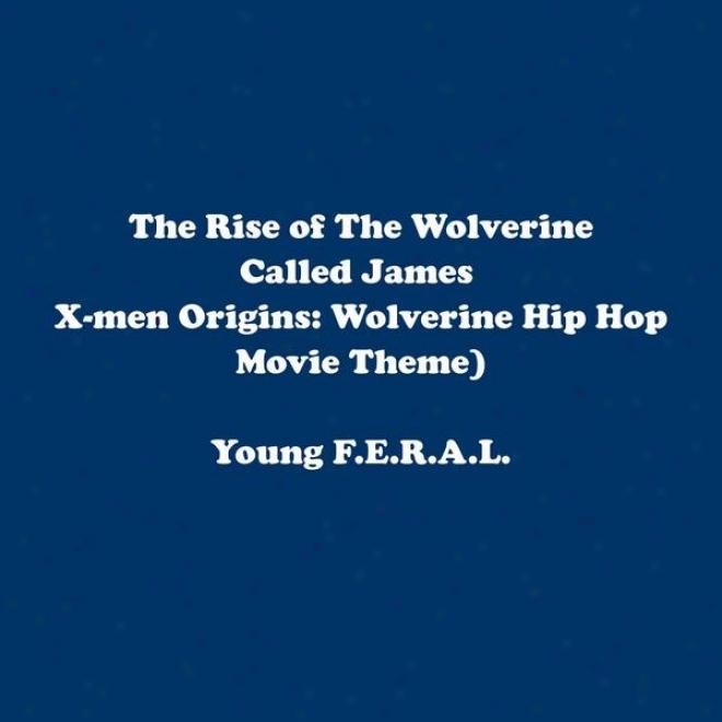 """the Rise Of The Wolverine Called James """"logan"""" Howlett (unfoficial X-men Origins: Wolverine Hip Hop Movie Theme)"""