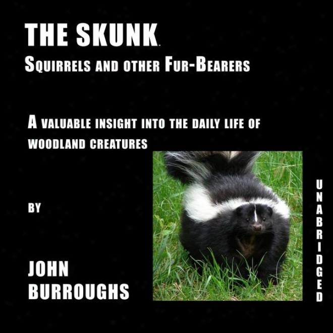 The Skunk (unabridged), A Valuable Deep view Into The Daily Life Of Woodland Creatures, By John Burroughs