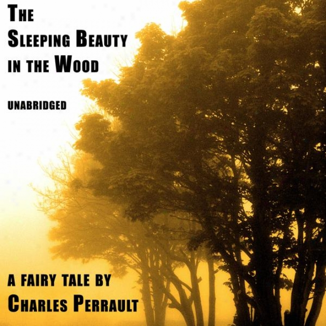 The Sleeping Beauty In The Wood (unabridged), A Fairy Tale By Charles Perrault