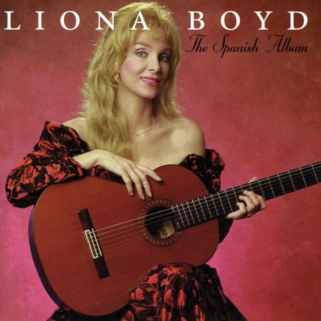 The Spanish Album: Liona Boyd Plays Lecuons, Tarrega, De Falla, Albeniz, De La Maza And Lara